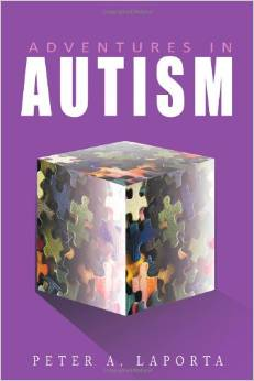 """""""Adventures in Autism"""" by best selling author, Peter A. LaPorta"""